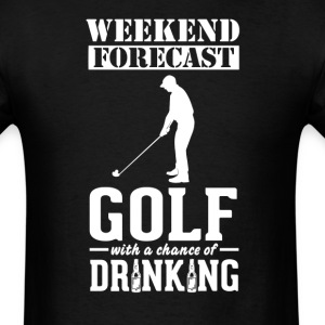 Golf Weekend Forecast & Drinking T-Shirt T-Shirts - Men's T-Shirt