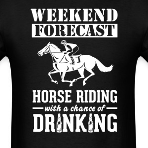 Horse Riding Weekend Forecast & Drinking T-Shirt T-Shirts - Men's T-Shirt
