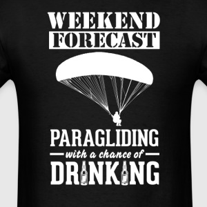 Paragliding Weekend Forecast & Drinking T-Shirt T-Shirts - Men's T-Shirt