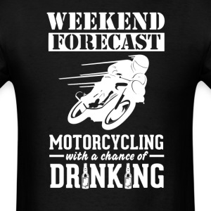 Motorcycling Weekend Forecast & Drinking T-Shirt T-Shirts - Men's T-Shirt