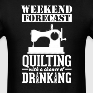 Quilting Weekend Forecast & Drinking T-Shirt T-Shirts - Men's T-Shirt