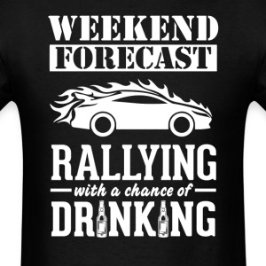 Rallying Weekend Forecast & Drinking T-Shirt T-Shirts - Men's T-Shirt