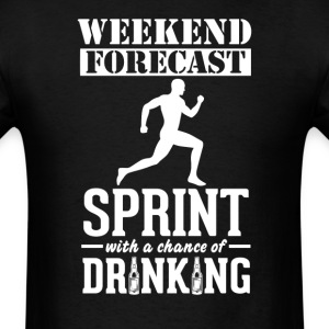 Sprint Weekend Forecast & Drinking T-Shir T-Shirts - Men's T-Shirt