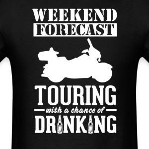 Touring Weekend Forecast & Drinking T-Shir T-Shirts - Men's T-Shirt