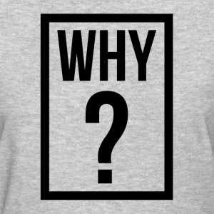 WHY QUESTION MARK T-Shirts - Women's T-Shirt