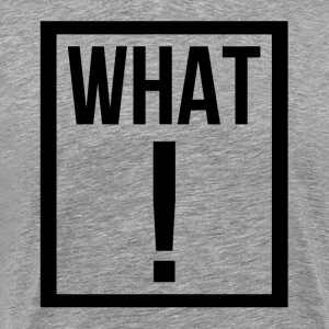 WHAT EXCLAMATION MARK T-Shirts - Men's Premium T-Shirt