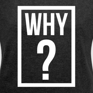 WHY QUESTION MARK T-Shirts - Women´s Roll Cuff T-Shirt