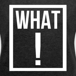 WHAT EXCLAMATION MARK T-Shirts - Women´s Roll Cuff T-Shirt