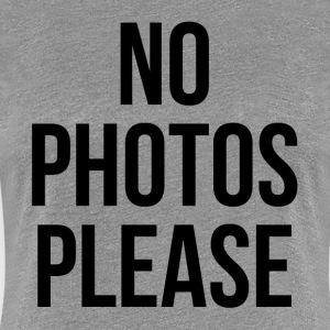 NO PHOTOS PLEASE T-Shirts - Women's Premium T-Shirt