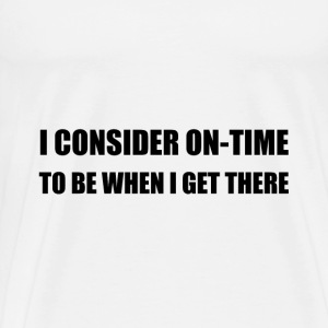 On Time Get There - Men's Premium T-Shirt