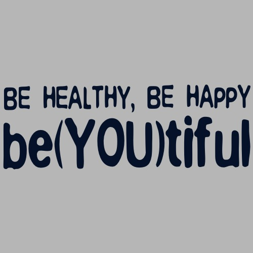 BE HEALTHY, BE HAPPY, BE(YOU)TIFUL