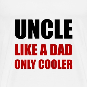 Uncle Like Dad Cooler - Men's Premium T-Shirt