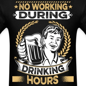 No working during drinking hours - Men's T-Shirt