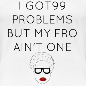 99 PROBLEMS - Women's Premium T-Shirt