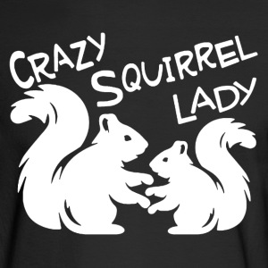 Crazy Squirrel Lady Shirt - Men's Long Sleeve T-Shirt
