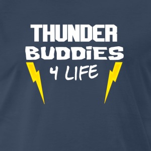 Ted Quote - Thunder Buddies For Life T-Shirts - Men's Premium T-Shirt