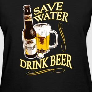 Save Water Drink Beer - Women's T-Shirt