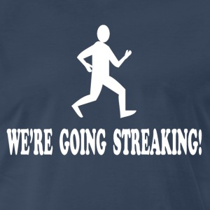We're Going Streaking T-Shirts - Men's Premium T-Shirt