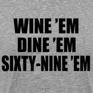Wine Em Dine Em Sixty-Nine Em - Dumb And Dumber T-Shirts - Men's Premium T-Shirt
