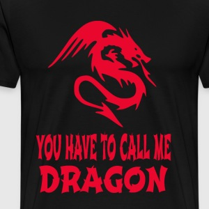 You Have To Call Me Dragon T-Shirts - Men's Premium T-Shirt