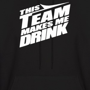 This Team Makes Me Drink - Men's Hoodie