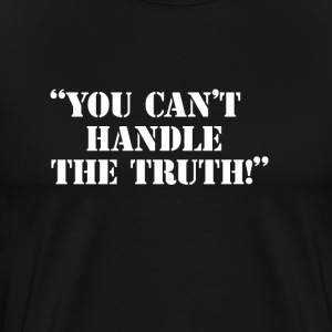 You Can't Handle The Truth T-Shirts - Men's Premium T-Shirt