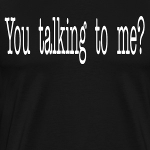 You Talking To Me? Robert DeNiro T-Shirts - Men's Premium T-Shirt