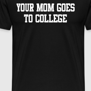 Your Mom Goes To College T-Shirts - Men's Premium T-Shirt