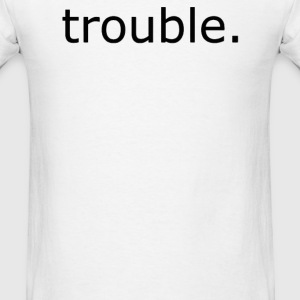 TROUBLE - Men's T-Shirt