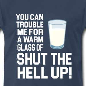 You Can Trouble Me For A Warm Glass Of..... T-Shirts - Men's Premium T-Shirt