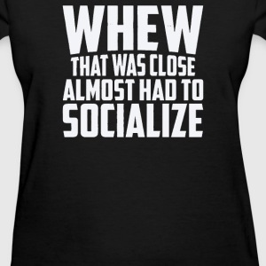 Almost Had To Socialize - Women's T-Shirt