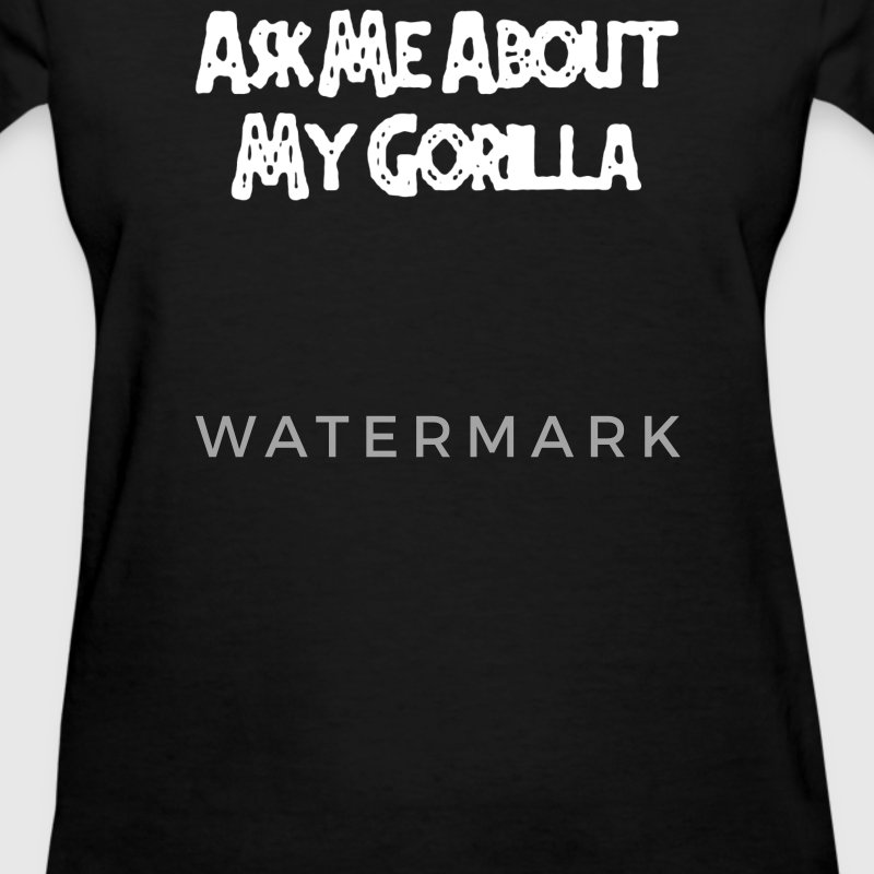 Ask Me About My Gorilla - Women's T-Shirt