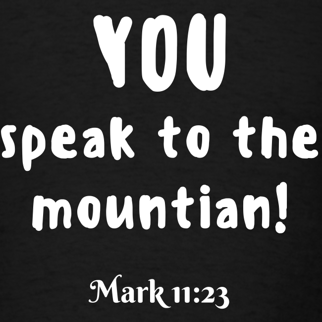 Men's YOU Speak to the Mountain Mark 11:23 White Print
