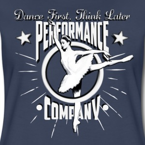 Dance First, Think Later - Women's T-Shirt - Women's Premium T-Shirt