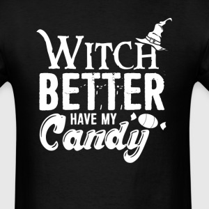 Witch Better Have My Candy Halloween Funny Adults  T-Shirts - Men's T-Shirt