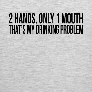 2 HANDS ONLY 1 MOUTH THAT'S MY DRINKING PROBLEM Sportswear - Men's Premium Tank
