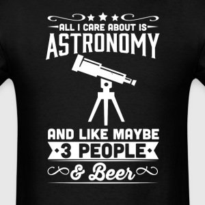 All I Care About is Astronomy T-Shirt T-Shirts - Men's T-Shirt