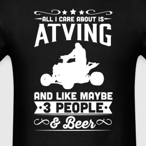 All I Care About is ATving T-Shirt T-Shirts - Men's T-Shirt