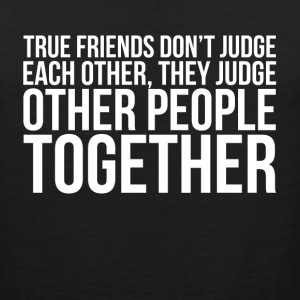 TRUE FRIENDS DON'T JUDGE EACH OTHER Sportswear - Men's Premium Tank