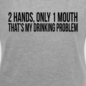 2 HANDS ONLY 1 MOUTH THAT'S MY DRINKING PROBLEM T-Shirts - Women's Roll Cuff T-Shirt