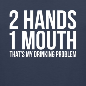 2 HANDS 1 MOUTH THAT'S MY DRINKING PROBLEM Sportswear - Men's Premium Tank