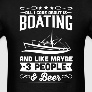 All I Care About is Boating T-Shirt T-Shirts - Men's T-Shirt