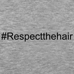 Respect The Hair - Men's Premium T-Shirt