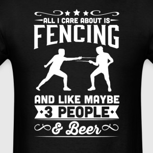 All I Care About is Fencing T-Shirt T-Shirts - Men's T-Shirt