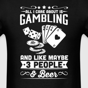 All I Care About is Gambling T-Shirt T-Shirts - Men's T-Shirt