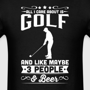 All I Care About is Golf T-Shirt T-Shirts - Men's T-Shirt