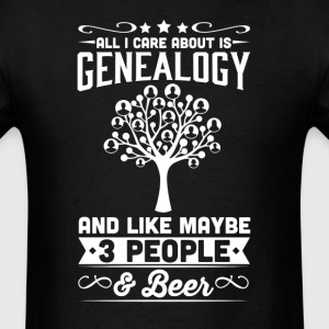 All I Care About is Genealogy T-Shirt T-Shirts - Men's T-Shirt