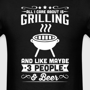All I Care About is Grilling T-Shirt T-Shirts - Men's T-Shirt