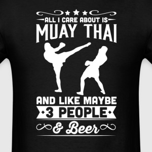 All I Care About is Muay Thai T-Shirt T-Shirts - Men's T-Shirt