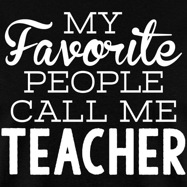 My Favorite People Call Me Teacher